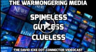 The Warmongering Media – Spineless, Gutless, Clueless – The David Icke Dot-Connector Videocast