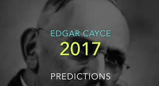 The Real Edgar Cayce Predictions for 2017 Revealed! Don't be Afraid!