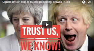 Urgent: Britain stages Russia poisoning, drowns in lies